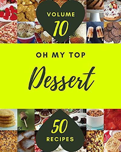 Oh My Top 50 Dessert Recipes Volume 10: A Must-have Dessert Cookbook for Everyone (English Edition)