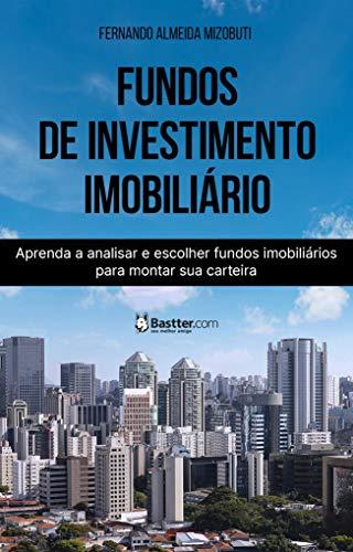 Fundos de Investimento Imobiliário: Aprenda a analisar e escolher fundos imobiliários para montar sua carteira.