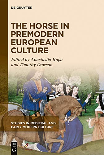 The Horse in Premodern European Culture (Studies in Medieval and Early Modern Culture, Band 70)