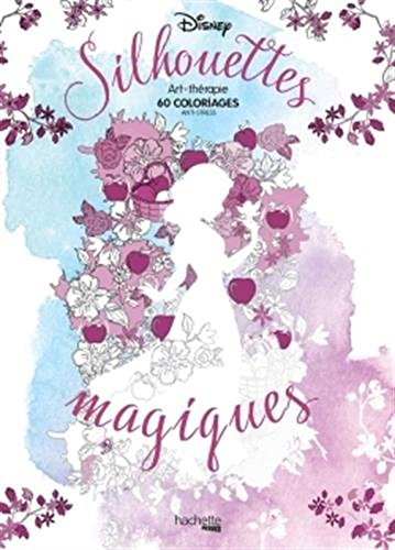 Silhouettes magiques Disney - 60 coloriages art therapie [ Magic Disney silhouettes coloring book for adults, all ages ] (French Edition)