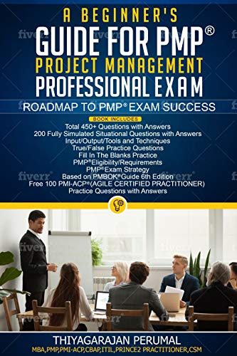 A BEGINNER'S GUIDE FOR PMP PROJECT MANAGEMENT PROFESSIONAL EXAM: ROADMAP TO PMP EXAM SUCCESS (PMP EXAM STUDY GUIDE Book 2) (English Edition)