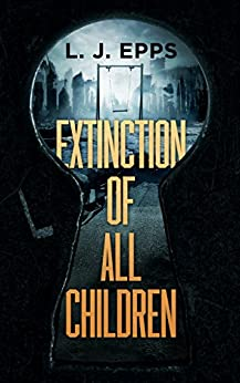 Extinction Of All Children (Book 1) by [L.J. Epps]