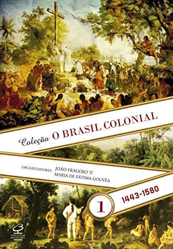 O Brasil Colonial (Vol. 1): 1443-1580