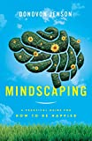 Mindscaping: A Practical Guide For How To Be Happier