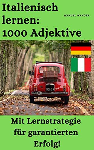 Italienisch lernen: 1000 Adjektive / Vokabeln + Lernstrategie mit Karteikarten (Wörter für Anfänger, Erwachsene & Kinder) - einfaches Lernen - Kindle