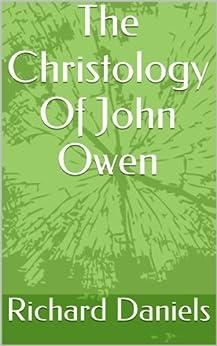 [Richard Daniels]のThe Christology Of John Owen (English Edition)