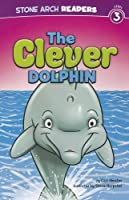 The Clever Dolphin (Stone Arch Readers, Level 3)