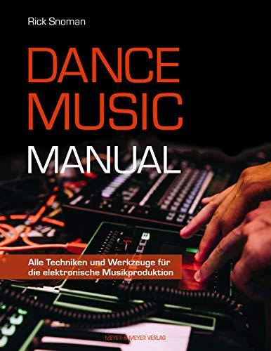 Dance Music Manual: Alle Techniken und Werkzeuge für die elektronische Musikproduktion