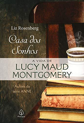 Casa dos sonhos: a vida de Lucy Maud Montgomery