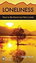 Loneliness [June Hunt Hope for the Heart]: How to Be Alone But Not Lonely