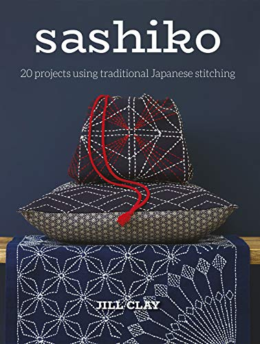 Clay, J: Sashiko: 20 Projects Using Traditional Japanese Sti: 20 Projects Using Traditional Japanese Stitching