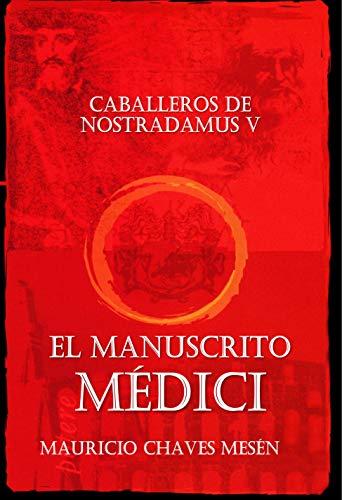 Caballeros De Nostradamus V. El Manuscrito Médici (La Saga del Apocalipsis nº 5) de Mauricio Chaves Mesén