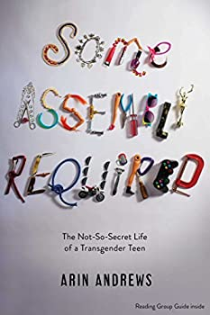 Paperback Some Assembly Required: The Not-So-Secret Life of a Transgender Teen Book