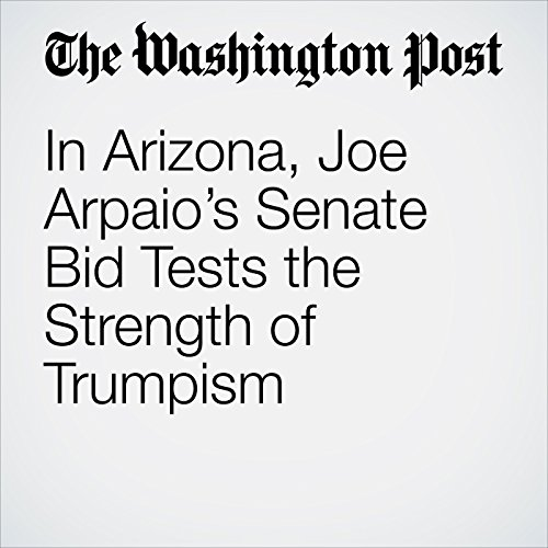 In Arizona, Joe Arpaio's Senate Bid Tests the Strength of Trumpism copertina