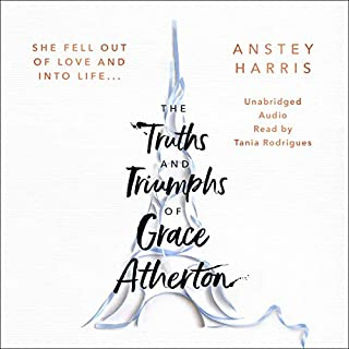 The Truths and Triumphs of Grace Atherton                   By:                                                                                                                                 Anstey Harris                               Narrated by:                                                                                                                                 Tania Rodrigues                      Length: 8 hrs and 57 mins     13 ratings     Overall 4.7