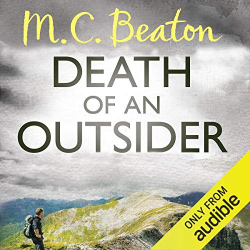 Death of an Outsider     Hamish Macbeth, Book 3              By:                                                                                                                                 M. C. Beaton                               Narrated by:                                                                                                                                 David Monteath                      Length: 4 hrs and 57 mins     10 ratings     Overall 4.3