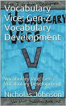 Vocabulary Vice: Gen-Z Vocabulary Development: Vocabulary Vice: Gen-Z Vocabulary Development by [Nicholas Johnson, Bob Starr]