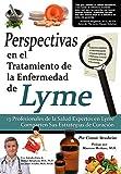 Perspectivas En El Tratamiento de La Enfermedad de Lyme: 13 Profesionales de La Salud Expertos En La Enfermedad de Lyme Comparten Sus Estrategias de C