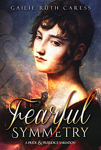 Fearful Symmetry: A Pride & Prejudice Variation by [Gailie Ruth Caress]