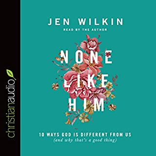 None Like Him     10 Ways God Is Different from Us (and Why That's a Good Thing)              By:                                                                                                                                 Jen Wilkin                               Narrated by:                                                                                                                                 Jen Wilkin                      Length: 4 hrs and 2 mins     12 ratings     Overall 4.9