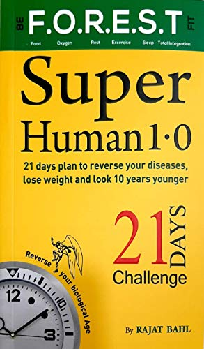 Super Human 1.0 for 21 Days Plan to Reverse Your Diseases, Lose Weight and Look 10 Years Younger