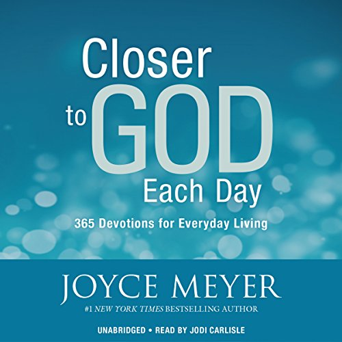 Closer to God Each Day     365 Devotions for Everyday Living              By:                                                                                                                                 Joyce Meyer                               Narrated by:                                                                                                                                 Jodi Carlisle                      Length: 11 hrs and 19 mins     Not rated yet     Overall 0.0