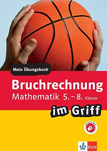 Klett Bruchrechnen im Griff Mathematik 5.-8. Klasse: Mein Übungsbuch für Gymnasium und Realschule (Klett … im Griff)