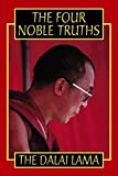 The Four Noble Truths: Fundamentals of the Buddhist Teachings His Holiness the XIV Dalai Lama