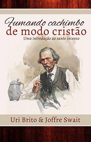 Fumando cachimbo de modo cristão: uma introdução ao santo incenso (Portuguese Edition)