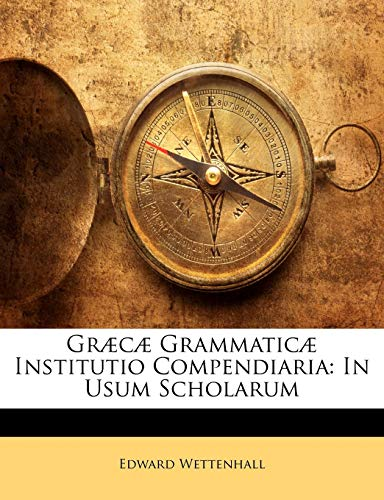 Græcæ Grammaticæ Institutio Compendiaria: In Usum Scholarum (Greek Edition)