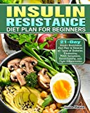 Insulin Resistance Diet Plan For Beginners: 21-Day Insulin Resistance Diet Plan to Reverse all Types of Diabetes, Eliminating PCOS Symptoms, Boost Fertility, and Fight Inflammation