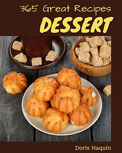 365 Great Dessert Recipes: Making More Memories in your Kitchen with Dessert Cookbook! (English Edition)
