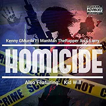 Homicide (feat. ManMan TheRapper, Lil Larry & Kid Will)