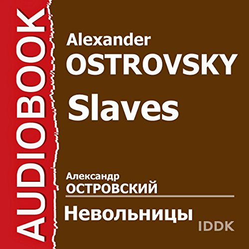 Slaves [Russian Edition]                   By:                                                                                                                                 Alexander Ostrovsky                               Narrated by:                                                                                                                                 Olga Vysotskaya,                                                                                        Valery Lekarev,                                                                                        Maria Volkova,                   and others                 Length: 2 hrs and 27 mins     Not rated yet     Overall 0.0