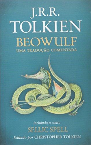 Beowulf: Uma tradução comentada - incluindo o conto sellic spell