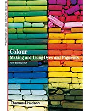 Colour: Making and Using Dyes and Pigments (New Horizons)