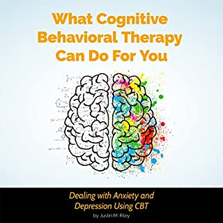 What Cognitive Behavioral Therapy Can Do for You: Dealing with Anxiety and Depression Using CBT cover art