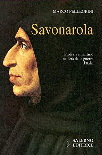 Savonarola. Profezie e martirio nell'età delle guerre d'Italia
