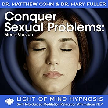 Conquer Sexual Problems - Mens's Version Light of Mind Hypnosis Self Help Guided Meditation Relaxation Affirmations NLP