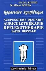 Acupuncture dentaire, auriculothérapie, réflexothérapie facio-buccale - Répertoire synthétique de Kiener Eric