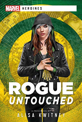 Rogue: Untouched: A Marvel Heroine Novel (Marvel Heroines) by [Alisa Kwitney]