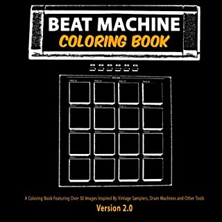 Beat Machine: Coloring Book: Version 2.0, Unique Coloring Books Collection of Over 30 Vintage Samplers, Drum Machines, and other Tools That Have Shaped Music Production