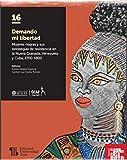 Demando mi libertad: Mujeres negras y sus estrategias de resistencia en la Nueva Granada, Venezuela y Cuba, 1700-1800 (El sur es cielo roto nº 16)
