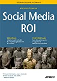 Social Media ROI: seconda edizione aggiornata (Web marketing Vol. 28)