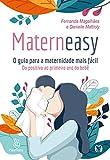 Materneasy - O guia para a maternidade mais fácil: Do positivo ao primeiro ano do bebê