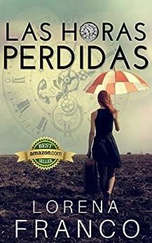 Las horas perdidas (Spanish Edition) by [Lorena Franco]