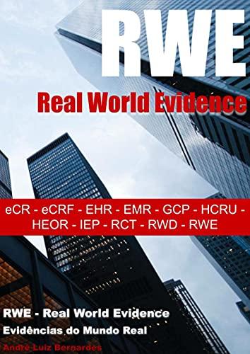 RWE - Real World Evidence: eCR - eCRF - EHR - EMR - GCP - HCRU - HEOR - IEP - RCT - RWD - RWE (RWE - Real World Evidence - Evidências do Mundo Real) (Portuguese Edition)
