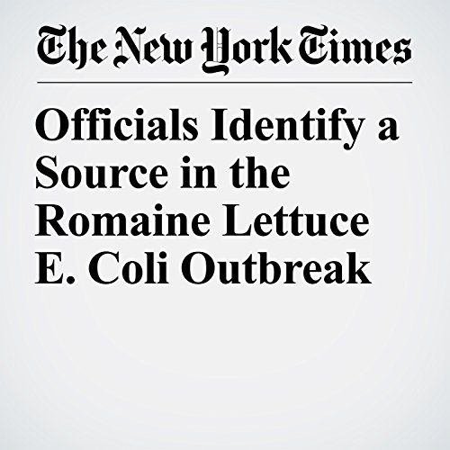 『Officials Identify a Source in the Romaine Lettuce E. Coli Outbreak』のカバーアート