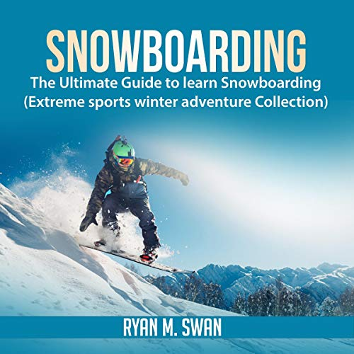 Snowboarding: The Ultimate Guide to Learn Snowboarding Audiobook By Ryan M. Swan cover art