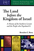 The Land Before the Kingdom of Israel: A History of the Southern Levant and the People Who Populated It (History, Archaeology, and Culture of the Levant)